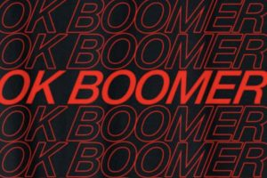 """Ok Boomer"" fuels a generational war"